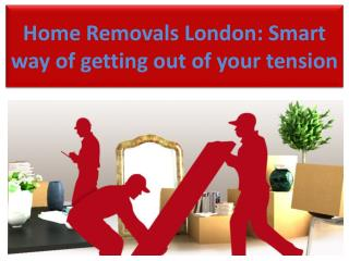 Home Removals London: Smart way of getting out of your tensi