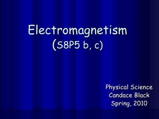 Electromagnetism ( S8P5 b, c)