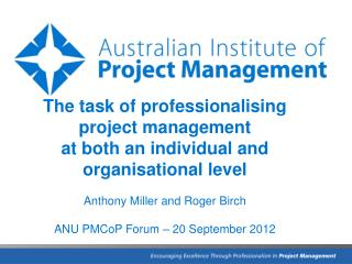 The task of professionalising project management  at both an individual and organisational level Anthony Miller and Rog