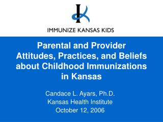 Parental and Provider Attitudes, Practices, and Beliefs about Childhood Immunizations in Kansas