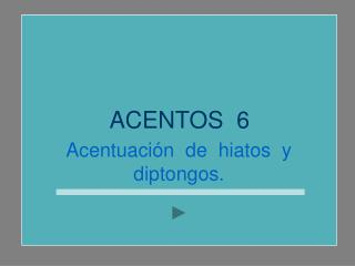 ACENTOS  6