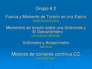 Grupo # 2 Fuerza y Momento de Torsión en una Espira Daniel Quijada Dueñas Momentos de torsión sobre una Solenoide y El