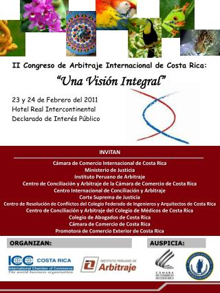 """II Congreso de Arbitraje Internacional de Costa Rica:    """"Una Visión Integral"""" 23 y 24 de Febrero del 2011 Hotel Real I"""