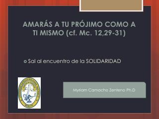 AMARÁS A TU PRÓJIMO COMO A TI MISMO (cf. Mc. 12,29-31)