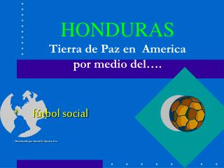 HONDURAS Tierra de Paz en  America por medio del….