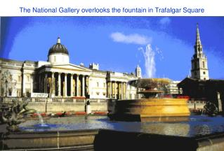 The National Gallery overlooks the fountain in Trafalgar Square