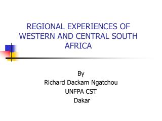 REGIONAL EXPERIENCES OF WESTERN AND CENTRAL SOUTH AFRICA
