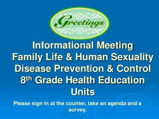 Informational Meeting  Family Life & Human Sexuality Disease  Prevention & Control  8 th  Grade Health  Education Units