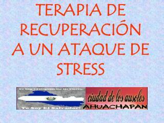 TERAPIA DE RECUPERACIÓN A UN ATAQUE DE STRESS