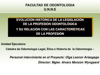 Unidad Ejecutora:  C tedra de Odontolog a Legal,  tica e Historia de  la Odontolog a     Personal interviniente en el Pr