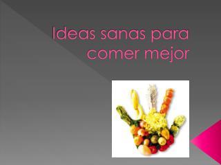 Ideas sanas para comer mejor