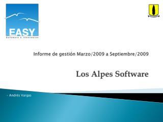 Informe de gestión Marzo/2009 a Septiembre/2009 Los Alpes Software