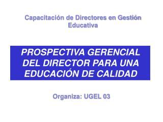 PROSPECTIVA GERENCIAL DEL DIRECTOR PARA UNA EDUCACI N DE CALIDAD
