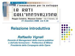 Relazione introduttiva Raffaello Vignali Docente di Management della ricerca pubblica  e dell'alta formazione – Politec