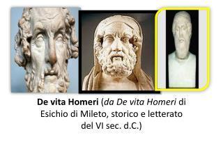 De vita Homeri  ( da De vita Homeri  di Esichio di Mileto, storico e letterato del VI sec. d.C.)