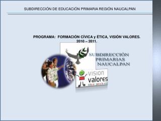 PROGRAMA:  FORMACI N C VICA y  TICA, VISI N VALORES. 2010   2011.
