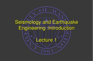 Seismology and Earthquake Engineering :Introduction Lecture 1