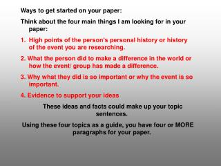Ways to get started on your paper: Think about the four main things I am looking for in your paper: