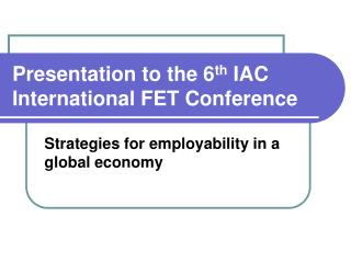 Presentation to the 6 th  IAC International FET Conference
