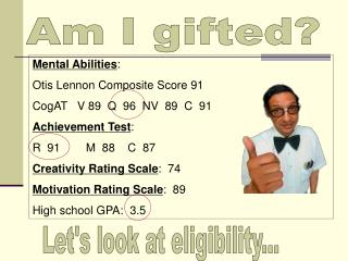 Mental Abilities : Otis Lennon Composite Score 91 CogAT   V 89  Q  96  NV  89  C  91 Achievement Test : R  91        M