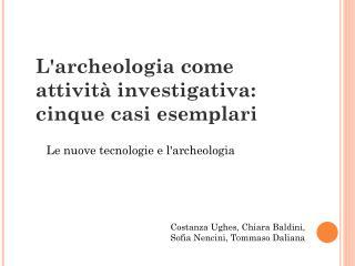 L'archeologia come attività investigativa: cinque casi esemplari