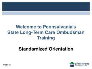 Welcome to Pennsylvania's  State Long-Term Care Ombudsman Training Standardized Orientation
