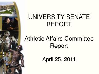 UNIVERSITY SENATE REPORT Athletic Affairs Committee Report April 25, 2011