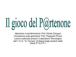 Ideazione e coordinamento: Prof. Nicola Cotugno Consulenza sulla geometria: Prof. Pasquale Pirozzi Lavoro realizzato pr