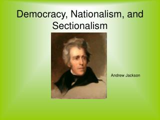 Democracy, Nationalism, and Sectionalism