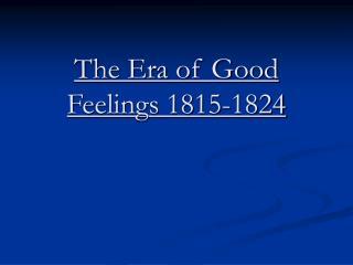 The Era of Good Feelings 1815-1824