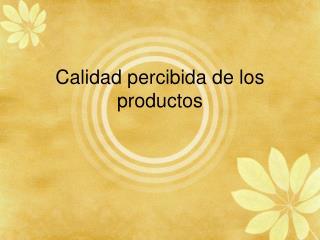 Calidad percibida de los productos