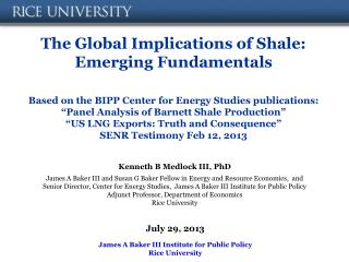 The Global  Implications of  Shale :  Emerging Fundamentals Based  on the BIPP Center for Energy Studies publications: