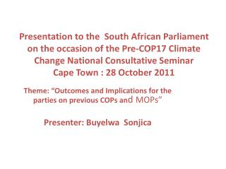 "Theme: ""Outcomes and Implications for the parties on previous COPs an d  MOPs"" Presenter: Buyelwa  Sonjica"