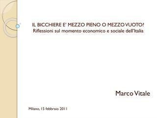 IL BICCHIERE E' MEZZO PIENO O MEZZO VUOTO? Riflessioni sul momento economico e sociale dell'Italia