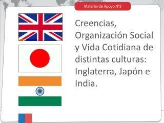 Creencias, Organización Social y Vida Cotidiana de distintas culturas:  Inglaterra, Japón e India.