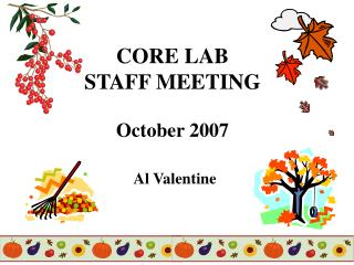CORE LAB  STAFF MEETING October 2007 Al Valentine
