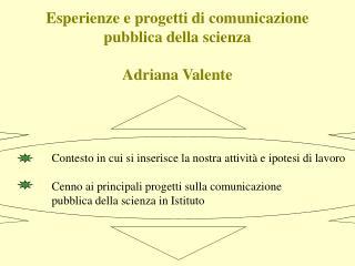 Esperienze e progetti di comunicazione pubblica della scienza Adriana Valente
