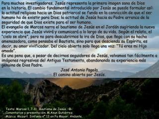 Texto: Marcos 1, 7-11 . Bautismo de Jesús. –B- Comentarios y presentación: M.Asun Gutiérrez. Música: Mozart. Sinfonía n