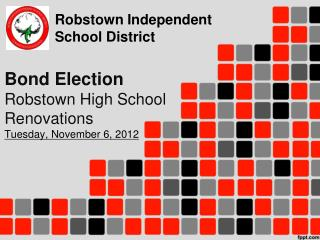 Bond Election Robstown High School Renovations Tuesday, November 6, 2012