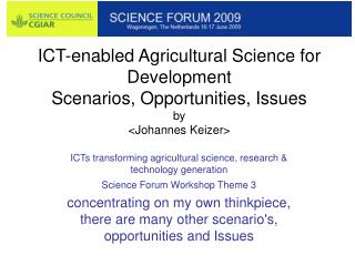 ICT-enabled Agricultural Science for Development Scenarios, Opportunities, Issues by <Johannes Keizer>