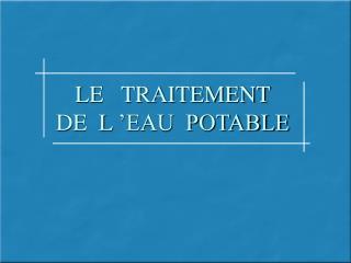 LE   TRAITEMENT   DE  L��EAU  POTABLE