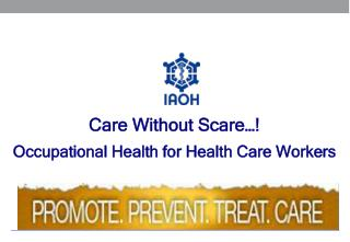 Care Without Scare…! Occupational Health for Health Care Workers