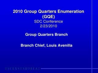 2010 Group Quarters Enumeration (GQE) SDC Conference 2/23/2010