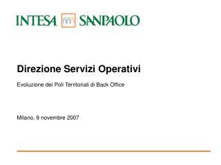 Direzione Servizi Operativi Evoluzione dei Poli Territoriali di Back Office  Milano, 9 novembre 2007