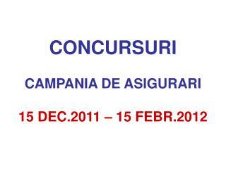 CONCURSURI CAMPANIA DE ASIGURARI 15 DEC.2011 – 15 FEBR.2012