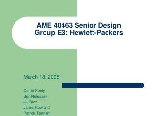 AME 40463 Senior Design Group E3: Hewlett-Packers