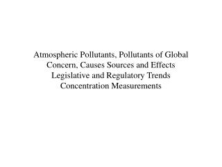 Atmospheric Pollutants, Pollutants of Global Concern, Causes Sources and Effects  Legislative and Regulatory Trends Con