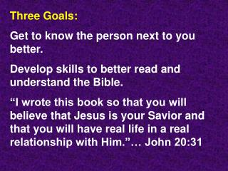 Three Goals: Get to know the person next to you better. Develop skills to better read and understand the Bible.