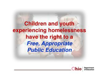 Children and  youth experiencing homelessness have the right to a  Free , Appropriate  Public  Education
