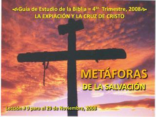  Guía de Estudio de la Biblia = 4 to.  Trimestre, 2008  LA EXPIACIÓN Y LA CRUZ DE CRISTO